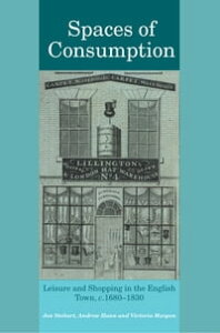 Spaces of ConsumptionLeisure and Shopping in the English Town, c.1680?1830【電子書籍】[ Jon Stobart ]