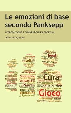 Le emozioni di base secondo PankseppIntroduzione e connessioni filosofiche【電子書籍】[ Manuel Cappello ]