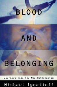 Blood and BelongingJourneys into the New Nationalism【電子書籍】[ Michael Ignatieff ]