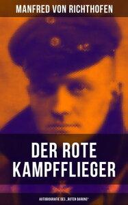 """Der rote Kampfflieger - Autobiografie des """"Roten Barons""""【電子書籍】[ Manfred von Richthofen ]"""