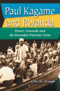 Paul Kagame and RwandaPower, Genocide and the Rwandan Patriotic Front【電子書籍】[ Colin M. Waugh ]