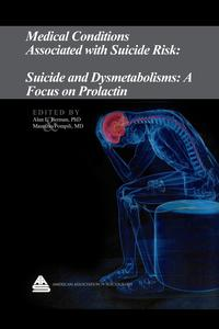 Medical Conditions Associated with Suicide Risk: Suicide and Dysmetabolisms: A Focus on Prolactin【電子書籍】[ Dr. Alan L. Berman ]
