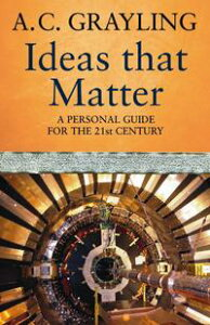 Ideas That MatterA Personal Guide for the 21st Century【電子書籍】[ Prof A.C. Grayling ]