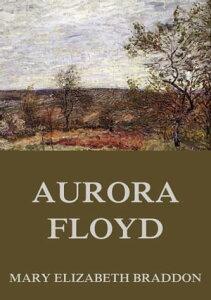 Aurora Floyd【電子書籍】[ Mary Elizabeth Braddon ]