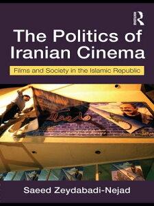 The Politics of Iranian CinemaFilm and Society in the Islamic Republic【電子書籍】[ Saeed Zeydabadi-Nejad ]