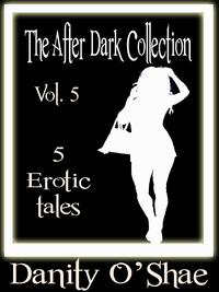 The After Dark Collection: Vol. 5 (5 Erotic Tales)【電子書籍】[ Danity O'Shae ]