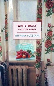 White WallsCollected Stories【電子書籍】[ Tatyana Tolstaya ]