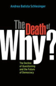 "The Death of ""Why?""The Decline of Questioning and the Future of Democracy【電子書籍】[ Andrea Batista Schlesinger ]"