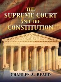The Supreme Court and the Constitution【電子書籍】[ Charles A. Beard ]