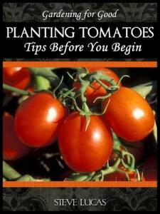 Planting TomatoesTips Before You Begin【電子書籍】[ Steve Lucas ]