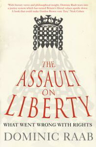 The Assault on Liberty: What Went Wrong with Rights【電子書籍】[ Dominic Raab ]