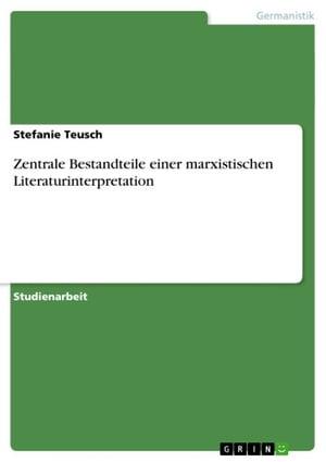 洋書, FICTION & LITERTURE Zentrale Bestandteile einer marxistischen Literaturinterpretation Stefanie Teusch