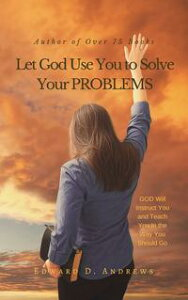 Let God Use You to Solve Your PROBLEMSGOD Will Instruct You and Teach You In the Way You Should Go【電子書籍】[ Edward D. Andrews ]