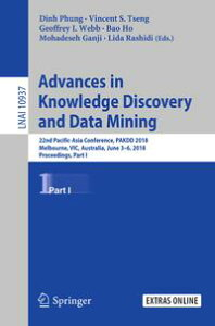 Advances in Knowledge Discovery and Data Mining22nd Pacific-Asia Conference, PAKDD 2018, Melbourne, VIC, Australia, June 3-6, 2018, Proceedings, Part I【電子書籍】