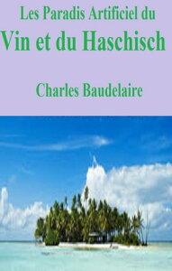Les Paradis artificiels Du Vin et du Haschisch【電子書籍】[ CHARLES BAUDELAIRE ]