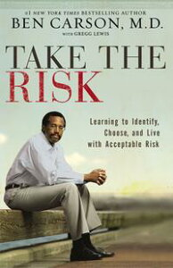 Take the RiskLearning to Identify, Choose, and Live with Acceptable Risk【電子書籍】[ Ben Carson, M.D. ]