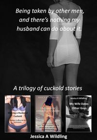 Being taken by other men, and there is nothing my husband can do about itA trilogy of cuckold stories【電子書籍】[ Jessica A Wildling ]