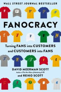 FanocracyTurning Fans into Customers and Customers into Fans【電子書籍】[ David Meerman Scott ]