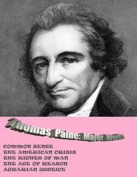 THOMAS PAINE: MAJOR WORKS: COMMON SENSE / THE AMERICAN CRISIS / THE RIGHTS OF MAN / THE AGE OF REASON / AGRARIAN JUSTICE【電子書籍】[ Thomas Paine ]