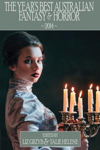 The Year's Best Australian Fantasy and Horror 2014 (volume 5)【電子書籍】[ Liz Grzyb ]