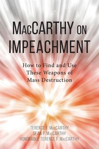 MacCarthy on ImpeachmentHow to Find and Use These Weapons of Mass Desctruction【電子書籍】[ Terence F. MacCarthy ]