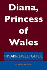 Diana, Princess of Wales - Unabridged Guide【電子書籍】[ Norma Rachel ]