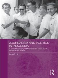 Journalism and Politics in IndonesiaA Critical Biography of Mochtar Lubis (1922-2004) as Editor and Author【電子書籍】[ David T. Hill ]