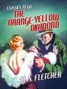 The Orange-Yellow Diamond【電子書籍】[ J. S. Fletcher ]