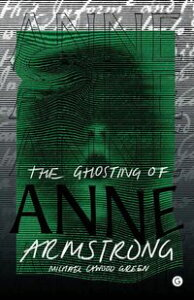The Ghosting of Anne Armstrong【電子書籍】[ Michael Cawood Green ]
