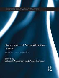 Genocide and Mass Atrocities in AsiaLegacies and Prevention【電子書籍】