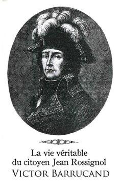 La Vie V?ritable Du Citoyen Jean Rossignol (Annot?)【電子書籍】[ Victor Barrucand ]