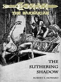 The Slithering Shadow - Conan the Barbarian【電子書籍】[ Robert E. Howard ]