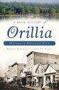A Brief History of Orillia: Ontario's Sunshine City【電子書籍】[ Dennis Rizzo ]