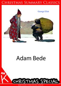 Adam Bede [Christmas Summary Classics]【電子書籍】[ George Eliot ]