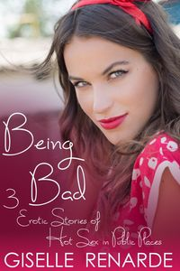 Being Bad: 3 Erotic Stories of Hot Sex in Public Places【電子書籍】[ Giselle Renarde ]