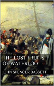 The Lost Fruits of Waterloo【電子書籍】[ John Spencer Bassett ]