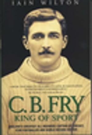 洋書, FICTION & LITERATURE CB Fry: King Of Sport - Englands Greatest All Rounder; Captain of Cricket, Star Footballer and World Record Holder Iain Wilton