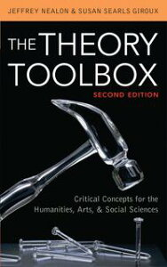 The Theory ToolboxCritical Concepts for the Humanities, Arts, & Social Sciences【電子書籍】[ Jeffrey Nealon ]