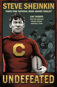 Undefeated: Jim Thorpe and the Carlisle Indian School Football Team【電子書籍】[ Steve Sheinkin ]