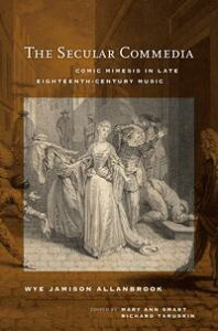 The Secular CommediaComic Mimesis in Late Eighteenth-Century Music【電子書籍】[ Wye Jamison Allanbrook ]