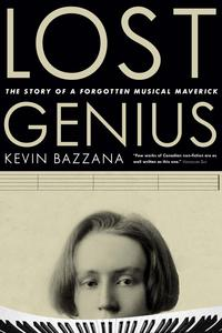 Lost GeniusThe Story of a Forgotten Musical Maverick【電子書籍】[ Kevin Bazzana ]