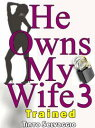 He Owns My Wife 3 - TrainedHe Owns My Wife, #3【電子書籍】[ Tinto Selvaggio ]