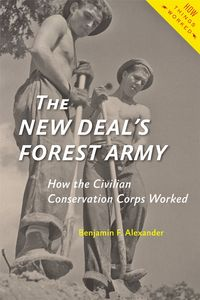 The New Deal's Forest ArmyHow the Civilian Conservation Corps Worked【電子書籍】[ Benjamin F. Alexander ]