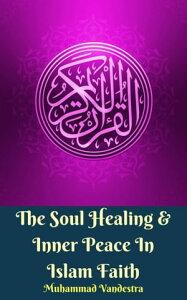The Soul Healing & Inner Peace In Islam Faith【電子書籍】[ Muhammad Vandestra ]
