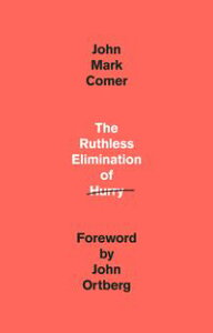 The Ruthless Elimination of HurryHow to Stay Emotionally Healthy and Spiritually Alive in the Chaos of the Modern World【電子書籍】[ John Mark Comer ]