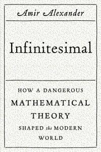 Infinitesimal: How a Dangerous Mathematical Theory Shaped the Modern World【電子書籍】[ Amir Alexander ]