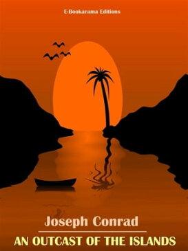 An Outcast of the Islands【電子書籍】[ Joseph Conrad ]