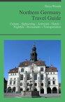 Northern Germany Travel Guide: Culture - Sightseeing - Activities - Hotels - Nightlife - Restaurants ? Transportation (including Hamburg, Bremen & Hannover)【電子書籍】[ Erica Woods ]