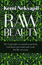 Raw BeautyThe 7 principles to nourish your body, transform your mind and create the life you want【電子書籍】[ Kemi Nekvapil ]