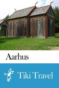 Aarhus (Denmark) Travel Guide - Tiki Travel【電子書籍】[ Tiki Travel ]